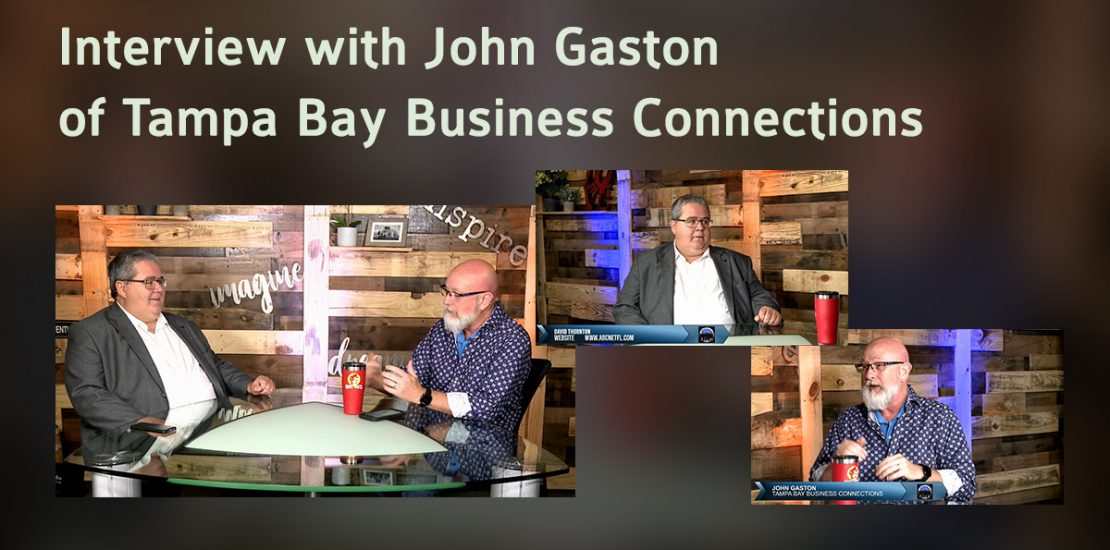 Interview with John Gaston of Tampa Bay Business Connections