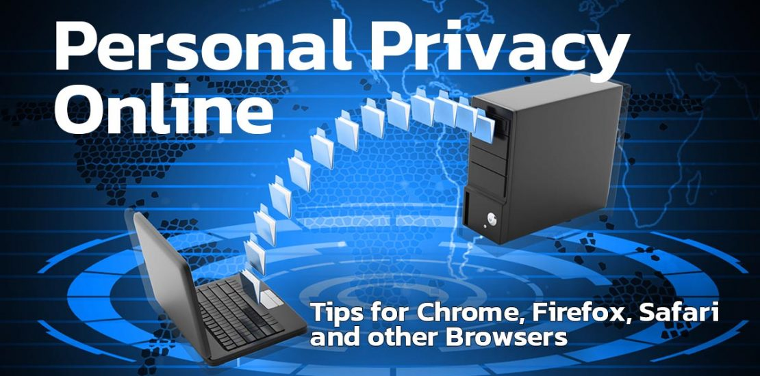 Personl Privacy Online - Tips for Chrome, Firefox, Safari, and other Browsers